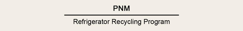 PNM | Refrigerator Recycling Program